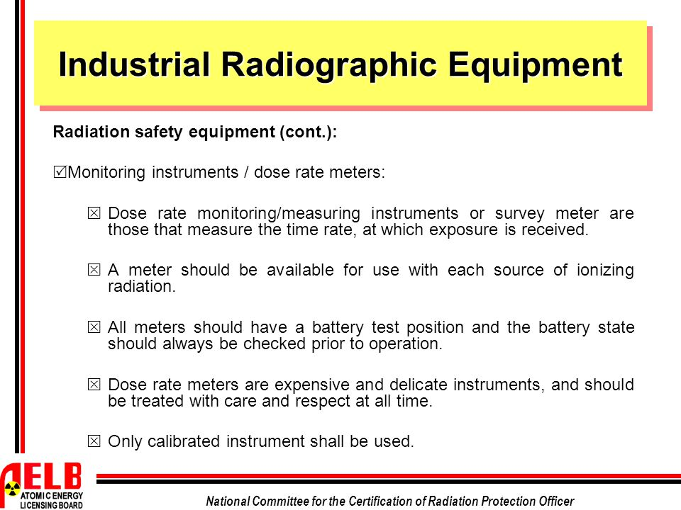 National Committee for the Certification of Radiation Protection Officer Industrial Radiographic Equipment Radiation safety equipment (cont.):  Monit