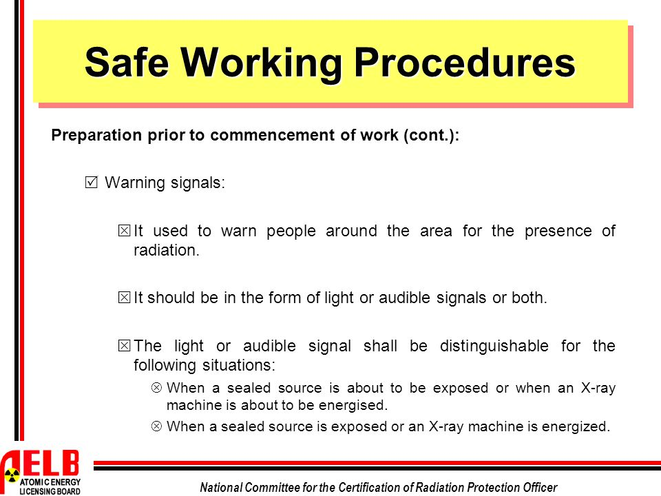 National Committee for the Certification of Radiation Protection Officer Safe Working Procedures Preparation prior to commencement of work (cont.): 