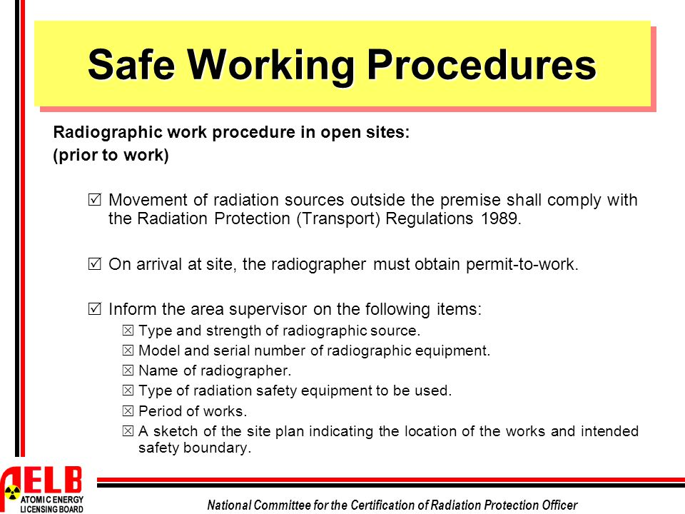 National Committee for the Certification of Radiation Protection Officer Safe Working Procedures Radiographic work procedure in open sites: (prior to