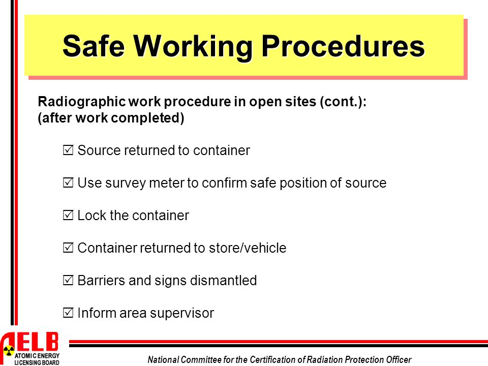 National Committee for the Certification of Radiation Protection Officer Safe Working Procedures Radiographic work procedure in open sites (cont.): (a