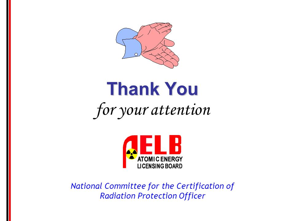 National Committee for the Certification of Radiation Protection Officer Thank You Thank You for your attention