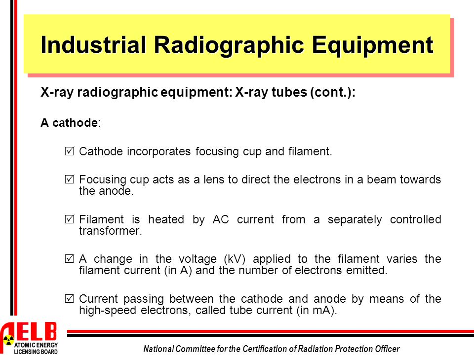 National Committee for the Certification of Radiation Protection Officer Industrial Radiographic Equipment X-ray radiographic equipment: X-ray tubes (