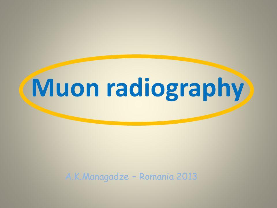 Muon radiography A.K.Managadze – Romania 2013