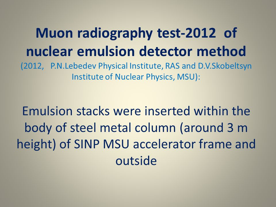 Muon radiography test-2012 of nuclear emulsion detector method (2012, P.N.Lebedev Physical Institute, RAS and D.V.Skobeltsyn Institute of Nuclear Phys