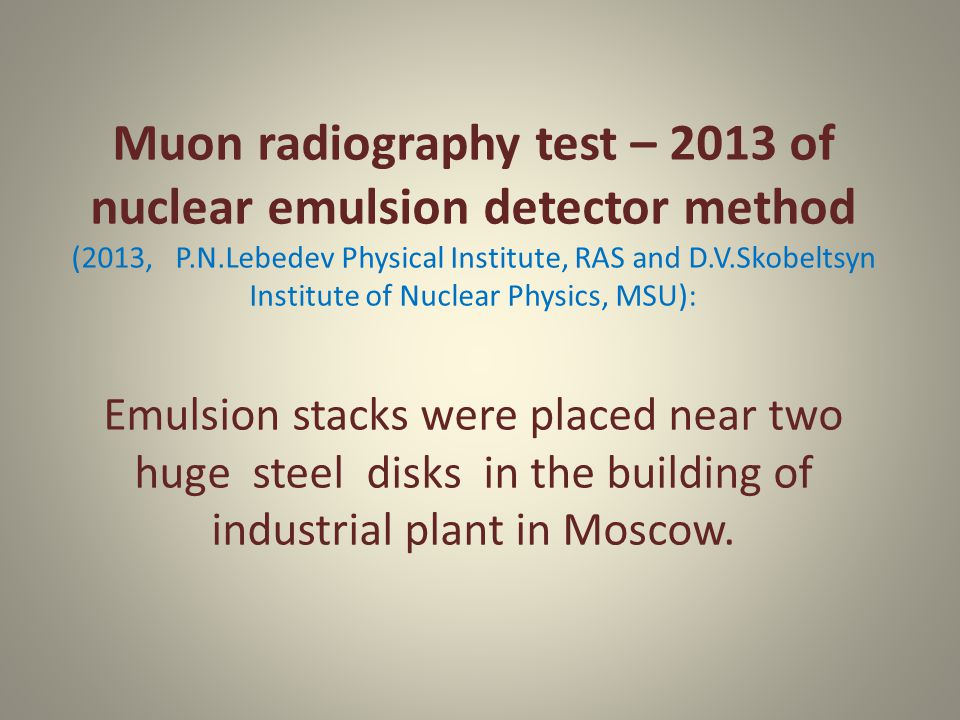 Muon radiography test – 2013 of nuclear emulsion detector method (2013, P.N.Lebedev Physical Institute, RAS and D.V.Skobeltsyn Institute of Nuclear Ph