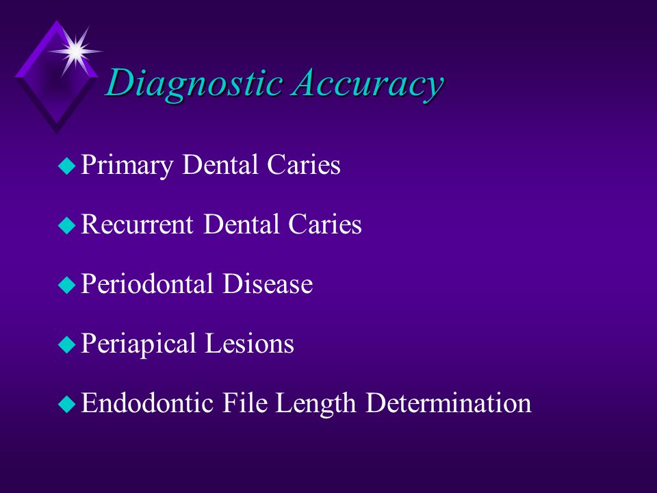 Diagnostic Accuracy u Primary Dental Caries u Recurrent Dental Caries u Periodontal Disease u Periapical Lesions u Endodontic File Length Determinatio