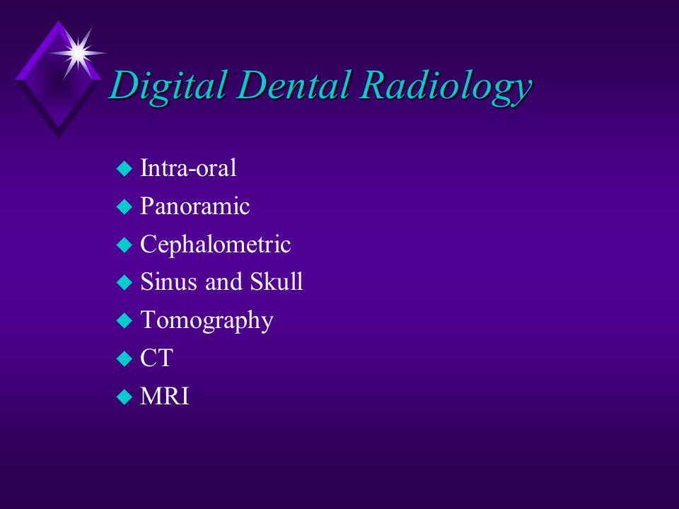 Digital Dental Radiology u Intra-oral u Panoramic u Cephalometric u Sinus and Skull u Tomography u CT u MRI