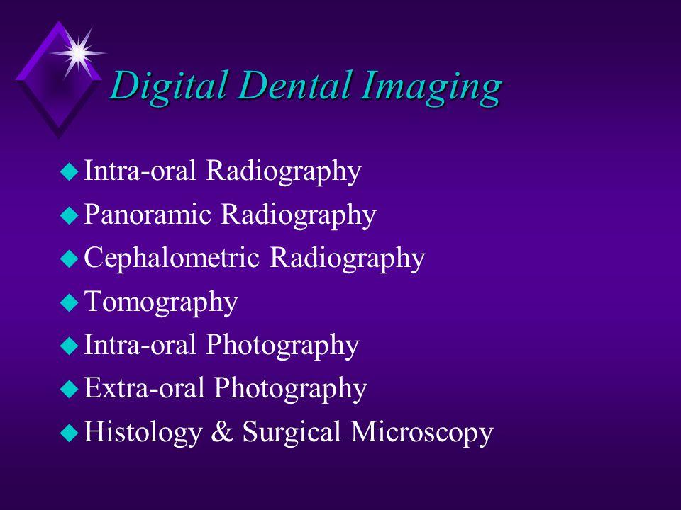 Digital Dental Imaging u Intra-oral Radiography u Panoramic Radiography u Cephalometric Radiography u Tomography u Intra-oral Photography u Extra-oral