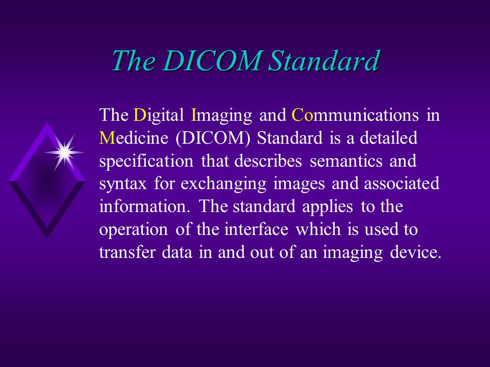 The DICOM Standard The Digital Imaging and Communications in Medicine (DICOM) Standard is a detailed specification that describes semantics and syntax
