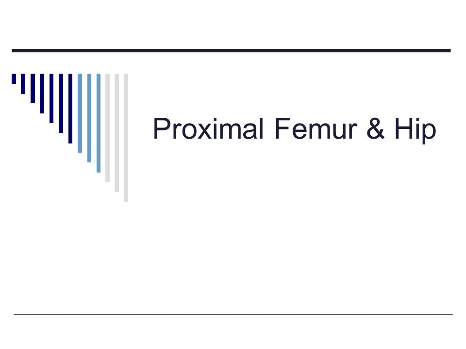 Proximal Femur & Hip