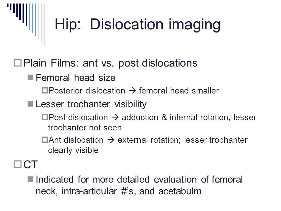 Hip: Dislocation imaging  Plain Films: ant vs.