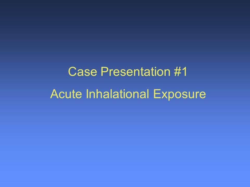 Case Presentation #1 Acute Inhalational Exposure
