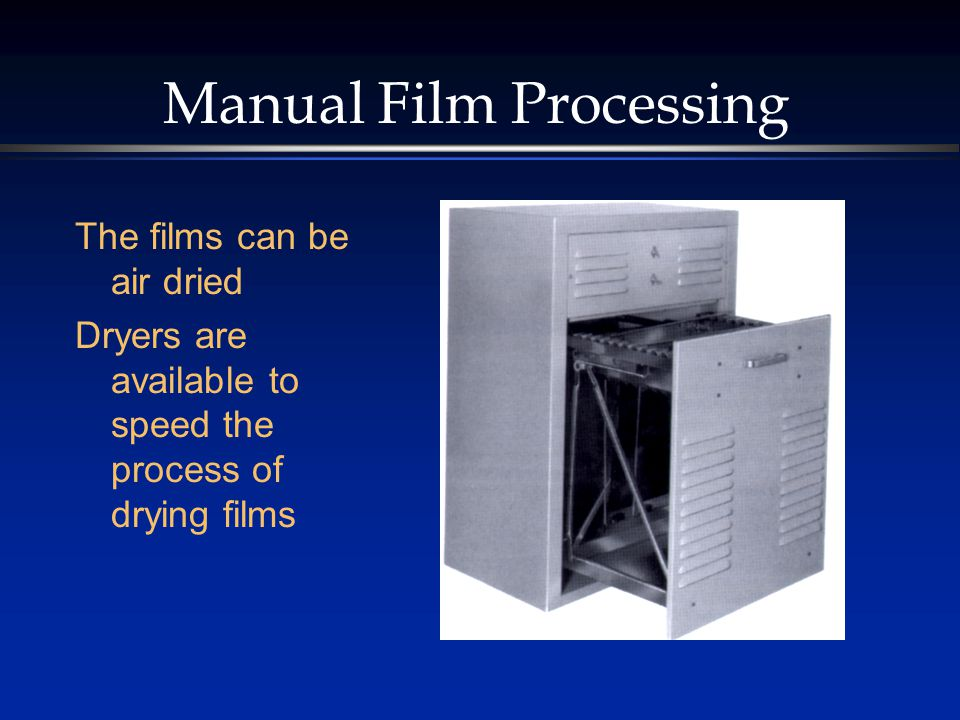Manual Film Processing The films can be air dried Dryers are available to speed the process of drying films