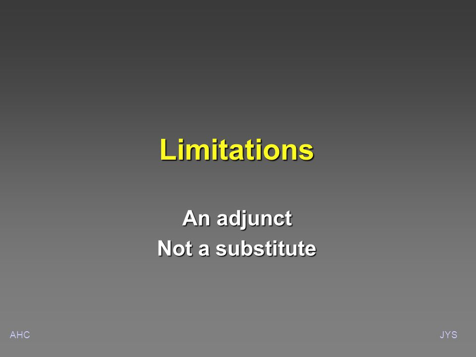 AHCJYS Limitations An adjunct Not a substitute