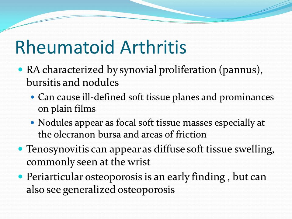 Rheumatoid Arthritis RA characterized by synovial proliferation (pannus), bursitis and nodules Can cause ill-defined soft tissue planes and prominance