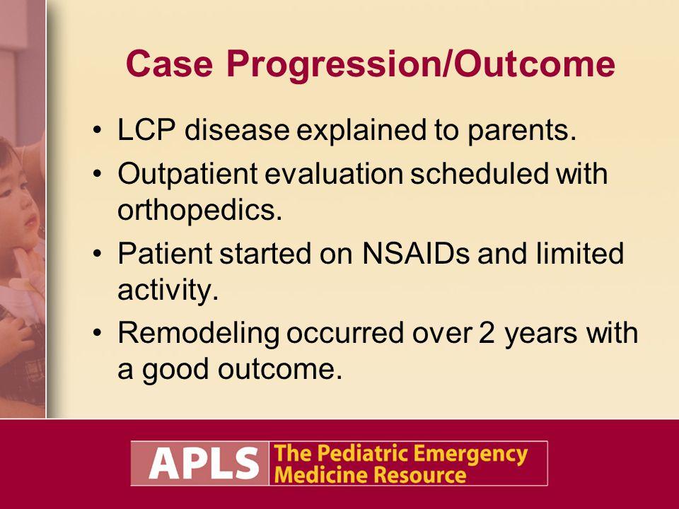 Case Progression/Outcome LCP disease explained to parents.