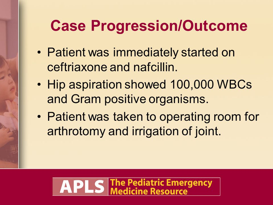 Case Progression/Outcome Patient was immediately started on ceftriaxone and nafcillin.