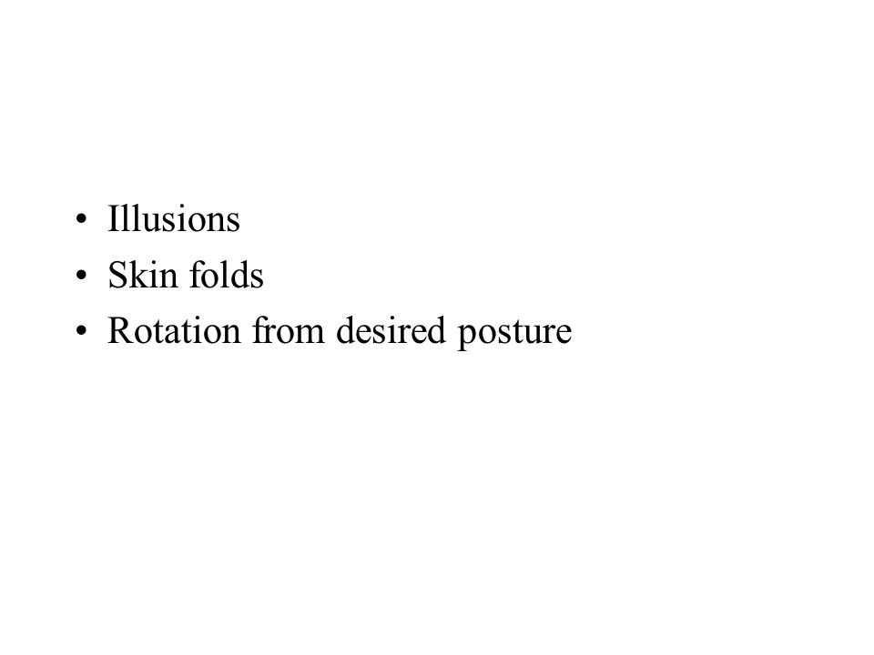 Illusions Skin folds Rotation from desired posture