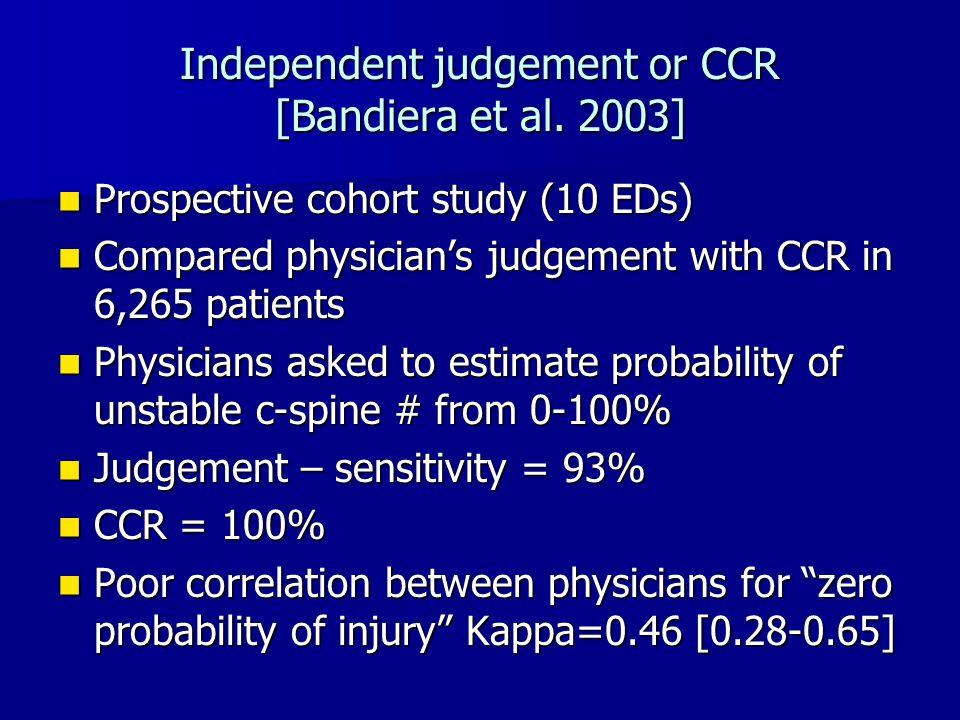 Independent judgement or CCR [Bandiera et al. 2003] Prospective cohort study (10 EDs) Prospective cohort study (10 EDs) Compared physician's judgement