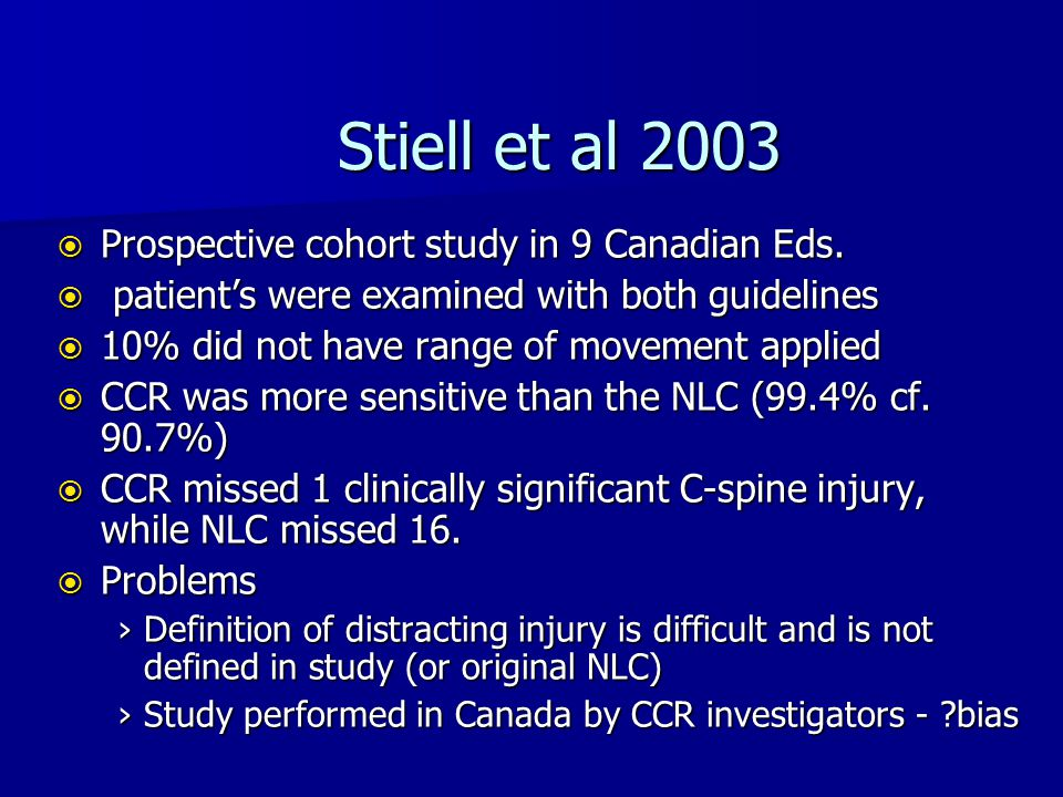 Stiell et al 2003  Prospective cohort study in 9 Canadian Eds.  patient's were examined with both guidelines  10% did not have range of movement ap