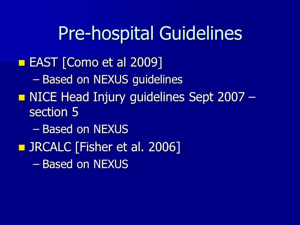 Pre-hospital Guidelines EAST [Como et al 2009] EAST [Como et al 2009] –Based on NEXUS guidelines NICE Head Injury guidelines Sept 2007 – section 5 NIC