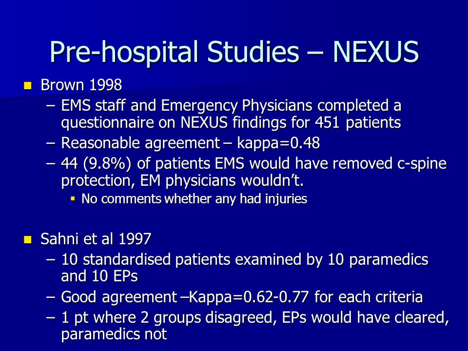 Pre-hospital Studies – NEXUS Brown 1998 Brown 1998 –EMS staff and Emergency Physicians completed a questionnaire on NEXUS findings for 451 patients –R