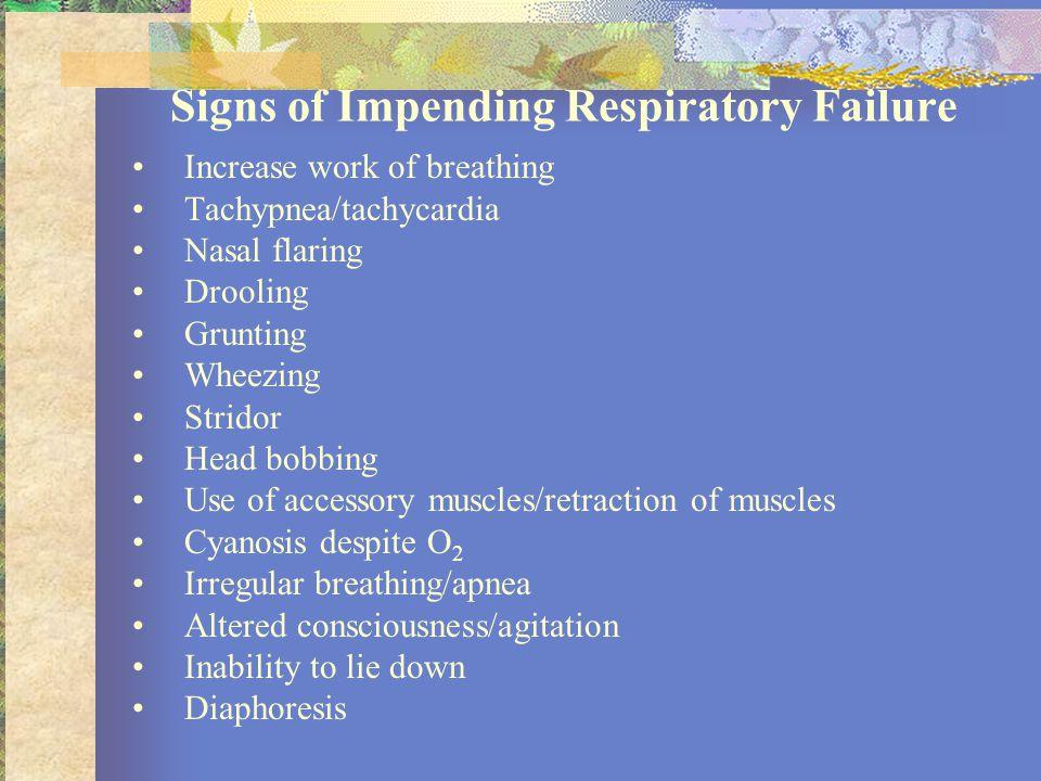 Signs of Impending Respiratory Failure Increase work of breathing Tachypnea/tachycardia Nasal flaring Drooling Grunting Wheezing Stridor Head bobbing