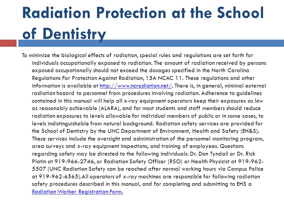 Radiation Protection at the School of Dentistry To minimize the biological effects of radiation, special rules and regulations are set forth for indiv