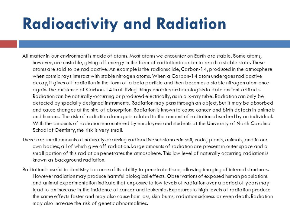 Radioactivity and Radiation All matter in our environment is made of atoms. Most atoms we encounter on Earth are stable. Some atoms, however, are unst