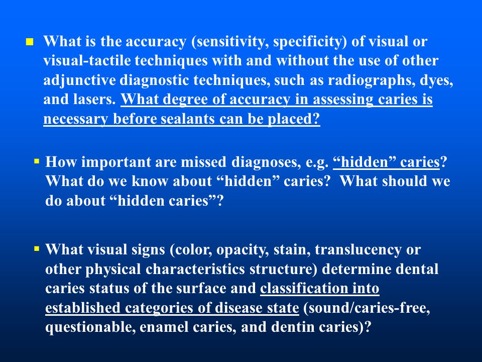 n What is the accuracy (sensitivity, specificity) of visual or visual-tactile techniques with and without the use of other adjunctive diagnostic techniques, such as radiographs, dyes, and lasers.
