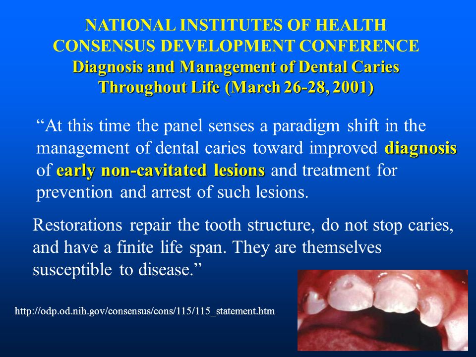 diagnosis early non-cavitated lesions At this time the panel senses a paradigm shift in the management of dental caries toward improved diagnosis of early non-cavitated lesions and treatment for prevention and arrest of such lesions.