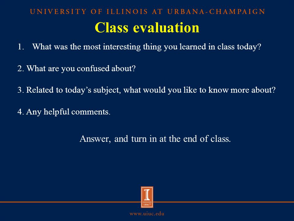 Class evaluation 1.What was the most interesting thing you learned in class today? 2. What are you confused about? 3. Related to today's subject, what