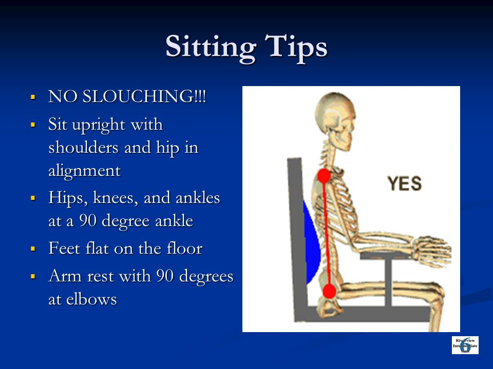 Sitting Tips  NO SLOUCHING!!.