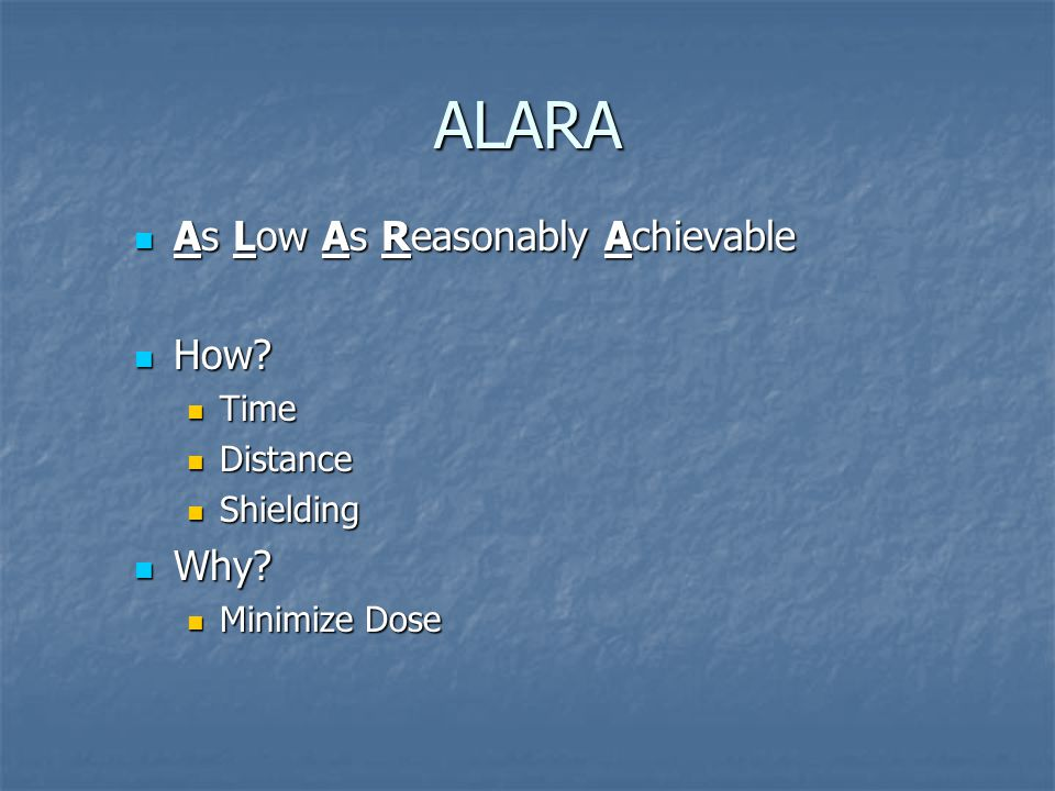 ALARA As Low As Reasonably Achievable As Low As Reasonably Achievable How.