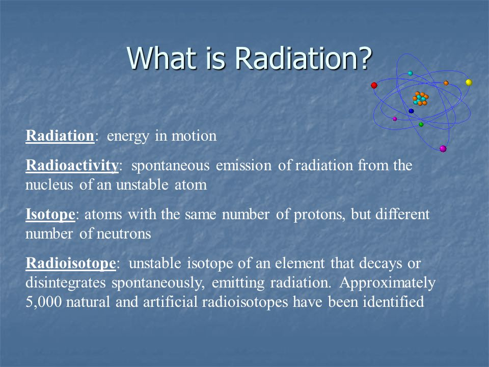 Types of Radiation  Non-Ionizing Radiation: Radiation that does not have sufficient energy to dislodge orbital electrons.