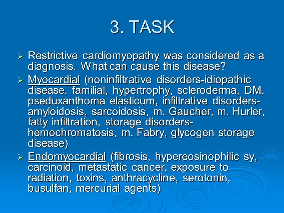 3. TASK  Restrictive cardiomyopathy was considered as a diagnosis.