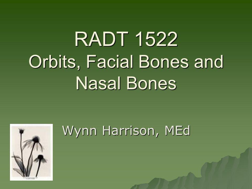 RADT 1522 Orbits, Facial Bones and Nasal Bones Wynn Harrison, MEd