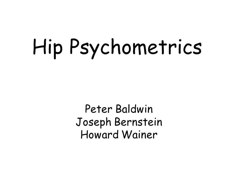 Hip Psychometrics Peter Baldwin Joseph Bernstein Howard Wainer