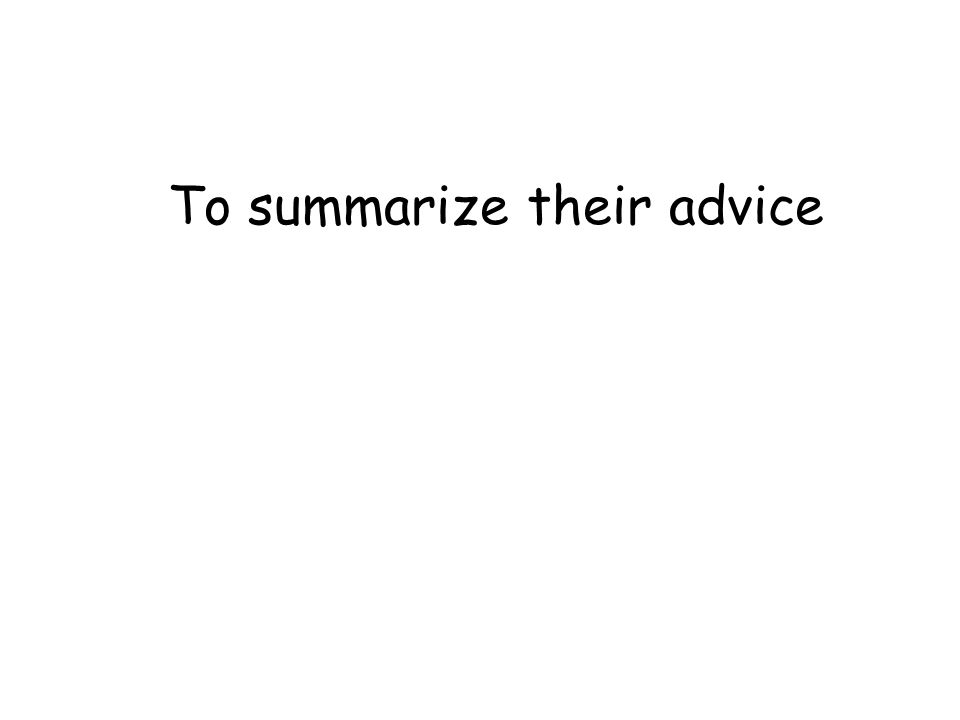 To summarize their advice