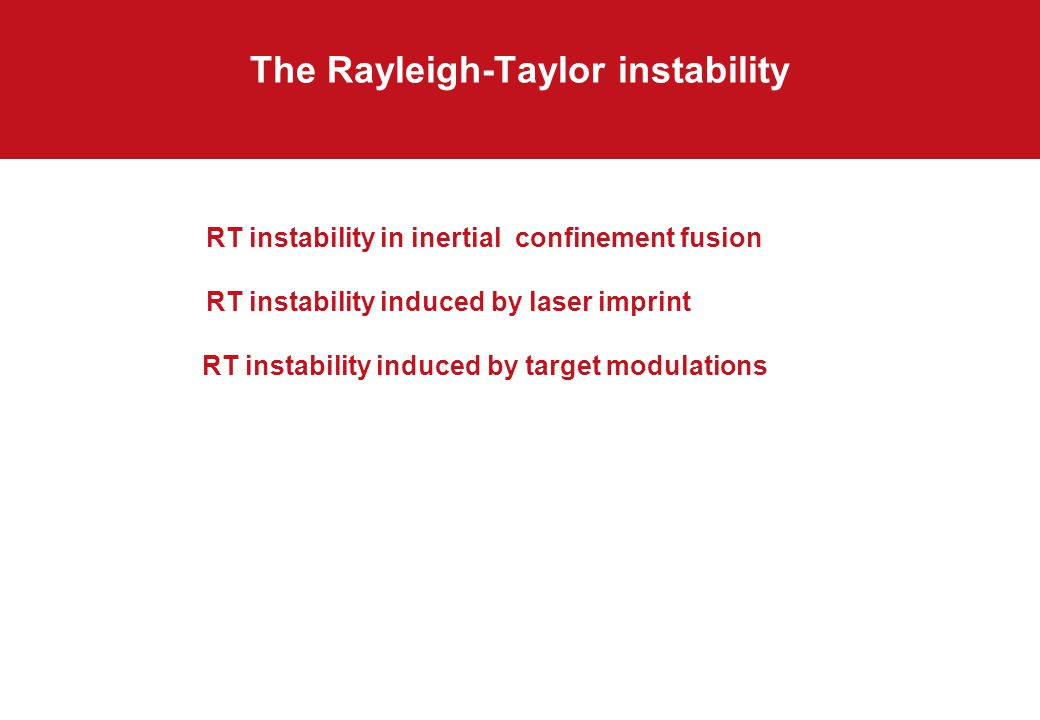 The Rayleigh-Taylor instability RT instability in inertial confinement fusion RT instability induced by laser imprint RT instability induced by target modulations
