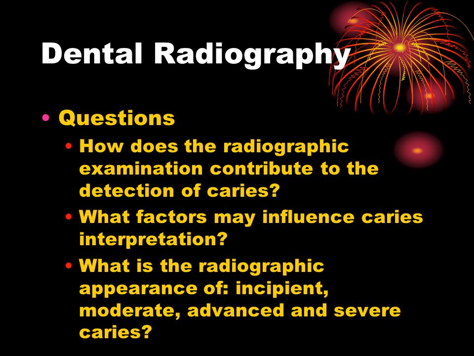 Dental Radiography Questions How does the radiographic examination contribute to the detection of caries.