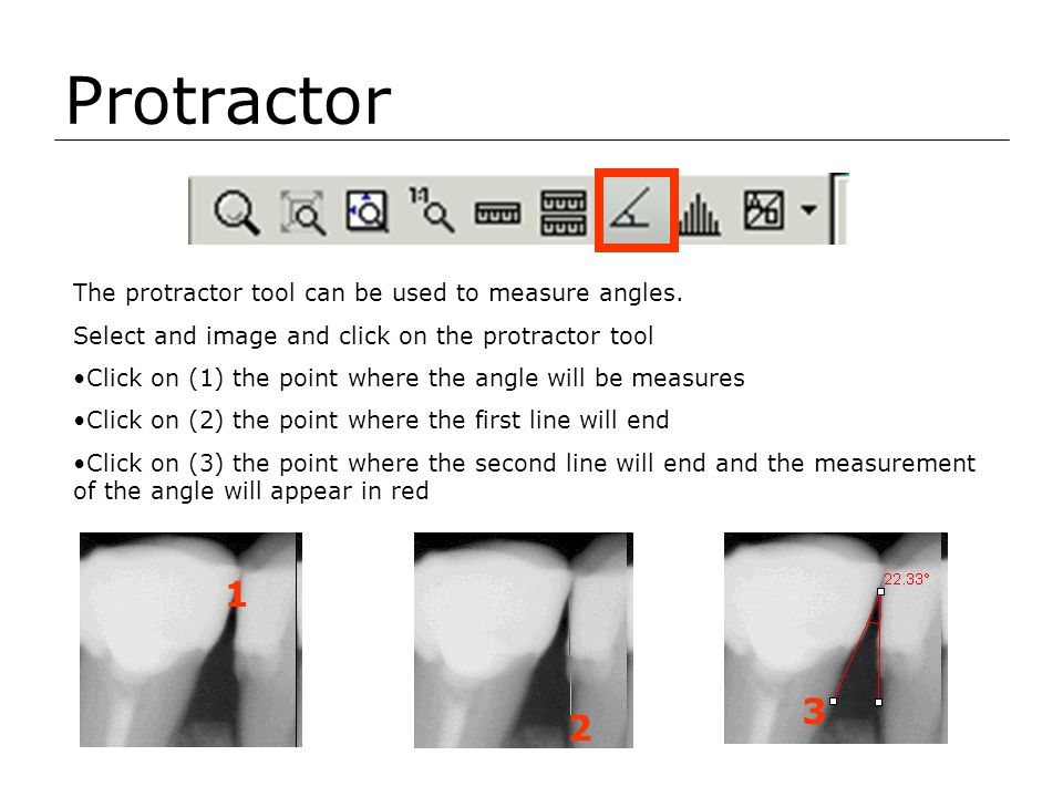 Protractor The protractor tool can be used to measure angles. Select and image and click on the protractor tool Click on (1) the point where the angle