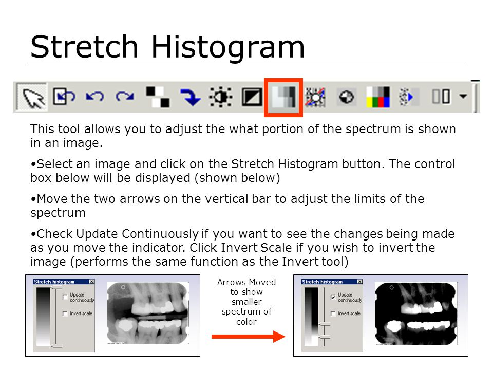 Stretch Histogram This tool allows you to adjust the what portion of the spectrum is shown in an image. Select an image and click on the Stretch Histo