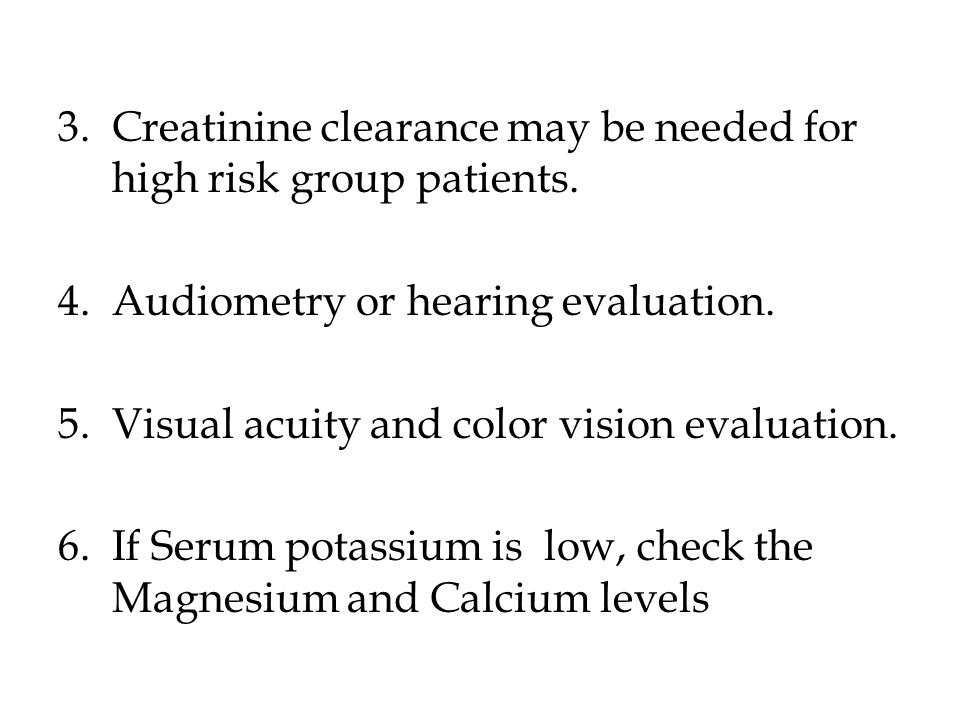3.Creatinine clearance may be needed for high risk group patients.