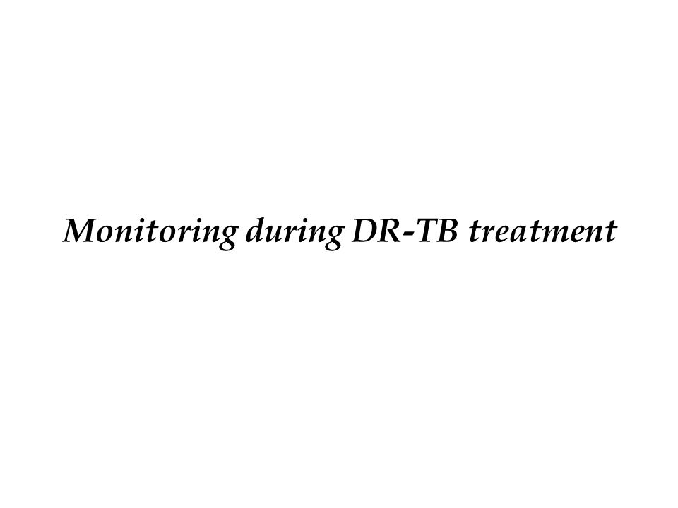 Monitoring during DR-TB treatment