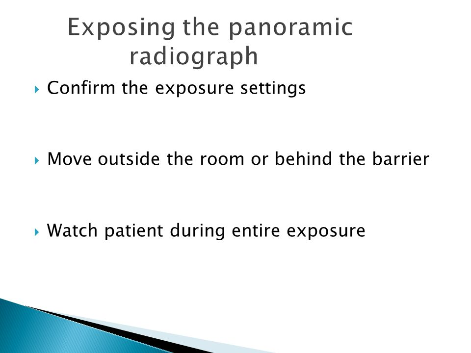  Confirm the exposure settings  Move outside the room or behind the barrier  Watch patient during entire exposure