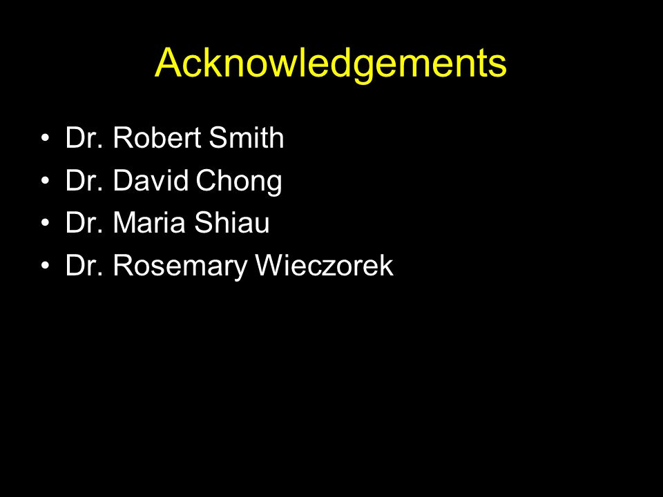 Acknowledgements Dr. Robert Smith Dr. David Chong Dr. Maria Shiau Dr. Rosemary Wieczorek