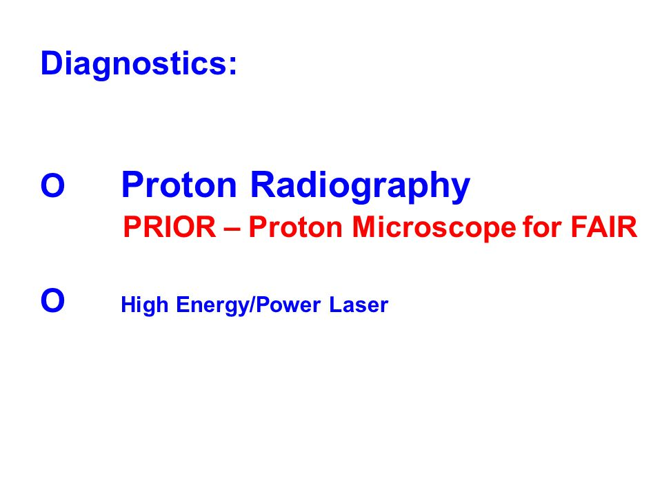 Diagnostics: O Proton Radiography PRIOR – Proton Microscope for FAIR O High Energy/Power Laser