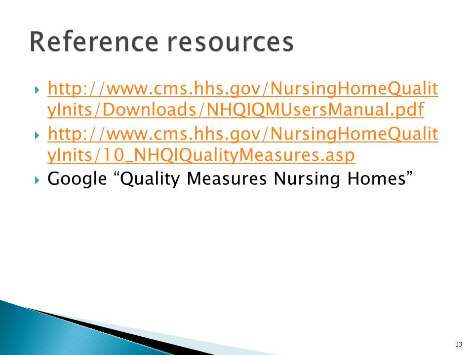 33  http://www.cms.hhs.gov/NursingHomeQualit yInits/Downloads/NHQIQMUsersManual.pdf http://www.cms.hhs.gov/NursingHomeQualit yInits/Downloads/NHQIQMU