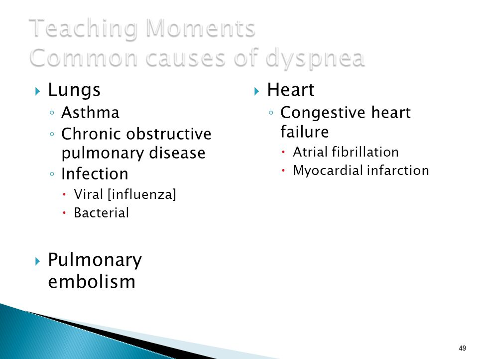 49 Teaching Moments Common causes of dyspnea  Lungs ◦ Asthma ◦ Chronic obstructive pulmonary disease ◦ Infection  Viral [influenza]  Bacterial  Pu